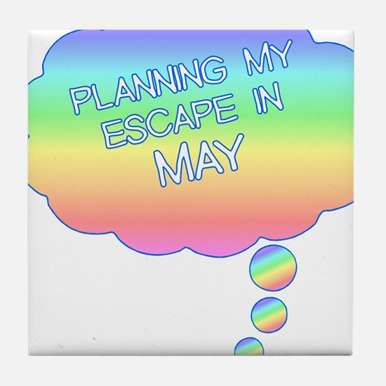 PLANNING MY ESCAPE IN MAY Tile Coaster