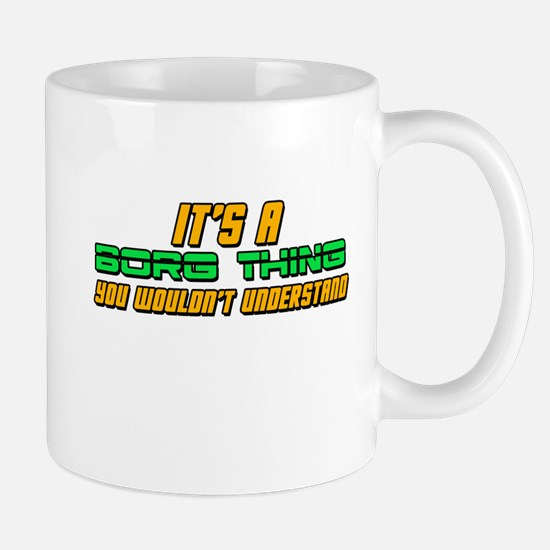 It's A Borg Thing You Wouldn't Understand Mug