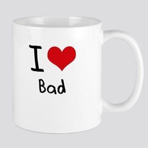 I Love Bad Mug