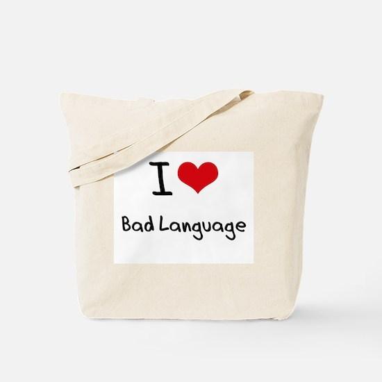 I Love Bad Language Tote Bag