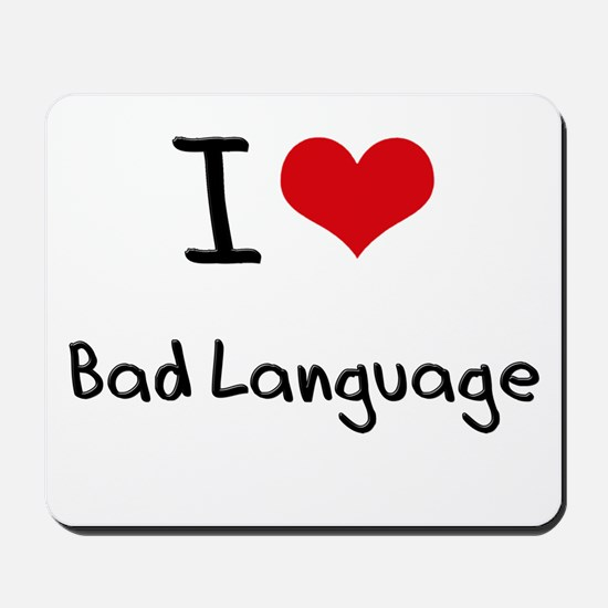 I Love Bad Language Mousepad