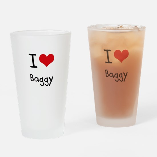 I Love Baggy Drinking Glass