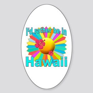 Tropical I'd Rather be in Hawaii Sticker (Oval)