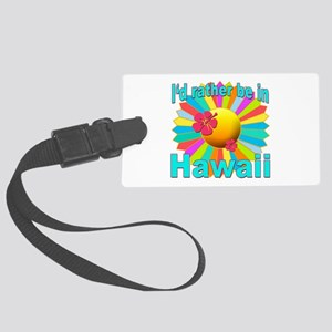Tropical I'd Rather be in Hawaii Large Luggage Tag
