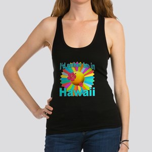Tropical I'd Rather be in Hawaii Racerback Tank To