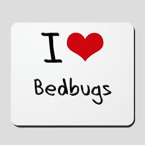 I Love Bedbugs Mousepad