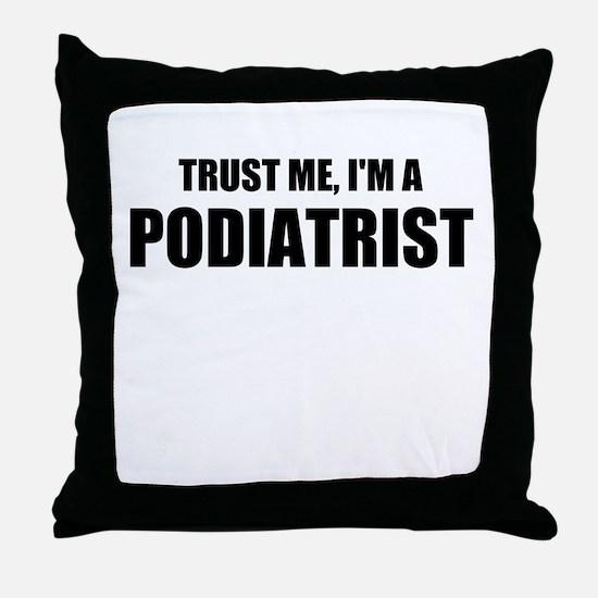 Trust Me, Im A Podiatrist Throw Pillow