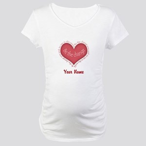 Be The Change - Personalized! Maternity T-Shirt