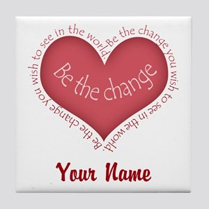 Be The Change - Personalized! Tile Coaster