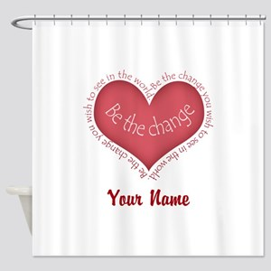 Be The Change - Personalized! Shower Curtain