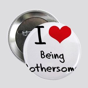 """I Love Being Bothersome 2.25"""" Button"""