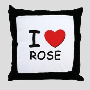I love Rose Throw Pillow