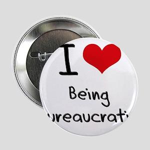 "I Love Being Bureaucratic 2.25"" Button"