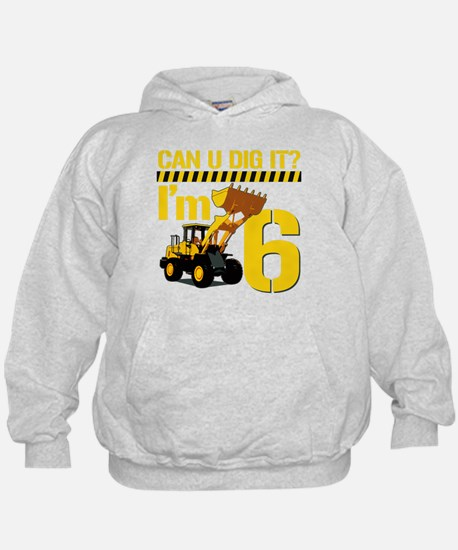 Can You Dig It? Im 6 Hoodie