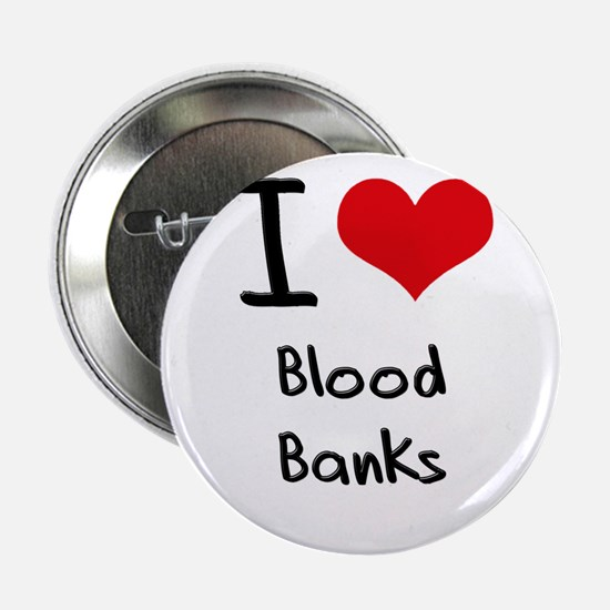 """I Love Blood Banks 2.25"""" Button"""