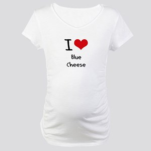 I Love Blue Cheese Maternity T-Shirt