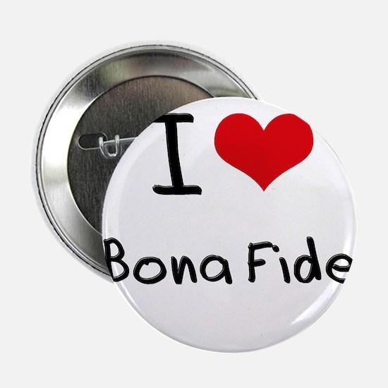 """I Love Bona Fide 2.25"""" Button"""