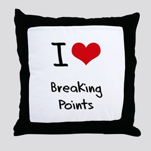 I Love Breaking Points Throw Pillow