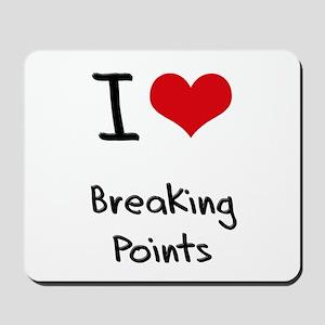 I Love Breaking Points Mousepad
