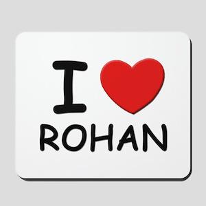 I love Rohan Mousepad