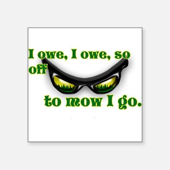 I OWE I OWE so off to mow I go green w/grass Stick
