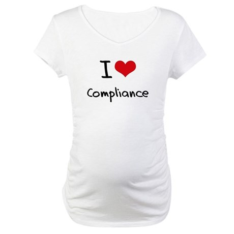 I Love Compliance Maternity T-Shirt
