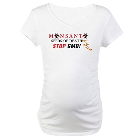 SEEDS OF DEATH STOP GMO Maternity T-Shirt