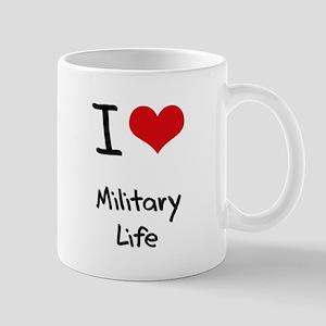 I Love Military Life Mug