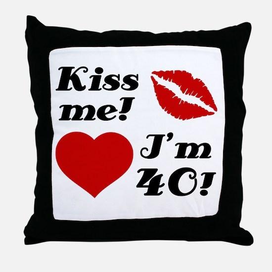 Kiss Me I'm 40 Throw Pillow