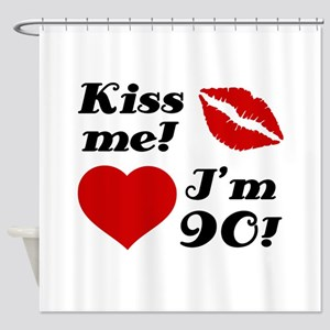 Kiss Me I'm 90 Shower Curtain