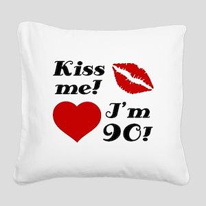 Kiss Me I'm 90 Square Canvas Pillow