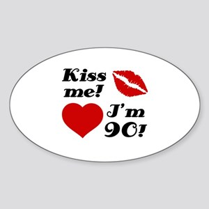 Kiss Me I'm 90 Sticker (Oval)