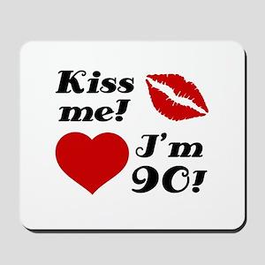 Kiss Me I'm 90 Mousepad