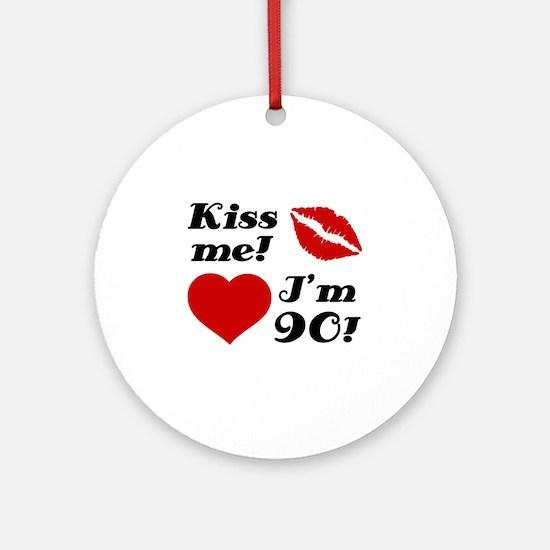 Kiss Me I'm 90 Ornament (Round)