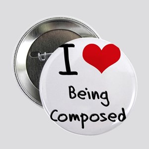 """I love Being Composed 2.25"""" Button"""