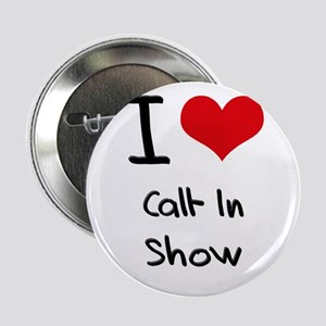 """I love Call-In Show 2.25"""" Button"""