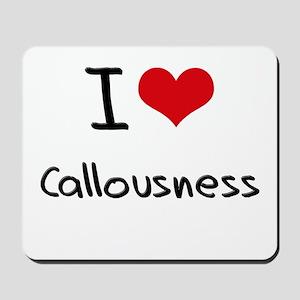 I love Callousness Mousepad