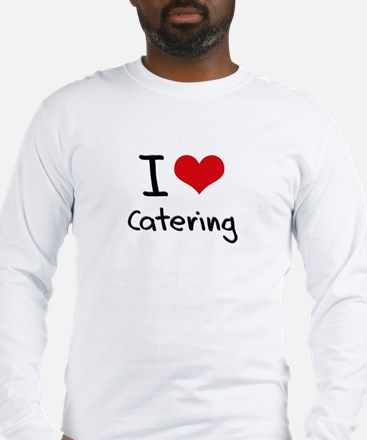 I love Catering Long Sleeve T-Shirt