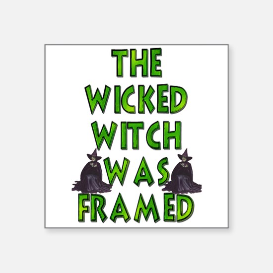 Wicked Witch Was Framed 4 Sticker
