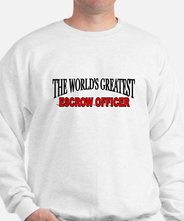 """The World's Greatest Escrow Officer"" Sweatshirt"