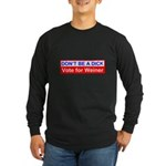 Don't Be a Dick Vote for Weiner Long Sleeve Dark T