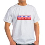 Don't Be a Dick Vote for Weiner Light T-Shirt