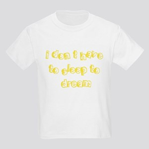 i don't have to sleep to dream Kids T