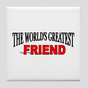 """The World's Greatest Friend"" Tile Coaster"