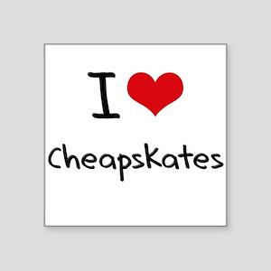 I love Cheapskates Sticker
