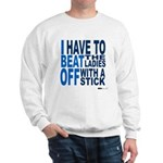 I Beat Off the Ladies Shirt Sweatshirt