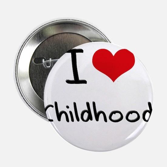 "I love Childhood 2.25"" Button"