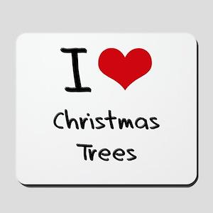 I love Christmas Trees Mousepad