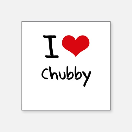 I love Chubby Sticker