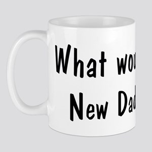 What would New Dad do Mug
